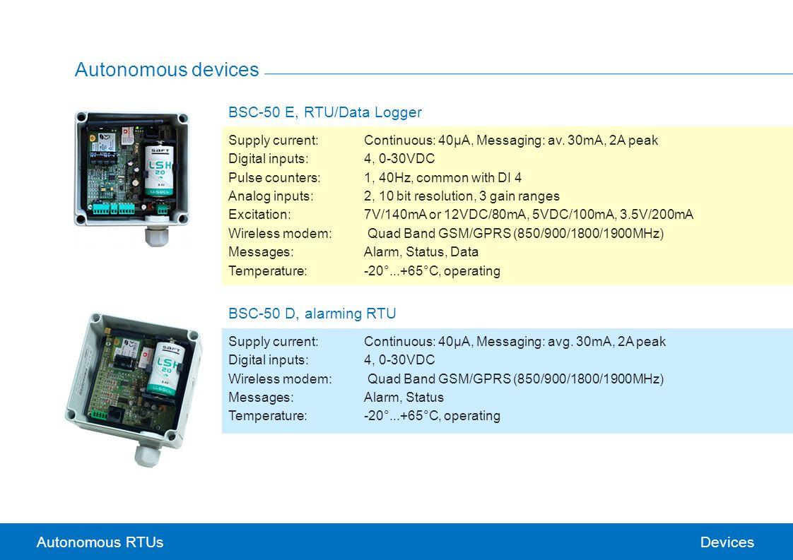 Autonomous RTUs Autonomous devices BSC-50 E, RTU/Data Logger Supply current:Continuous: 40μA, Messaging: av. 30mA, 2A peak Digital inputs:4, 0-30VDC P