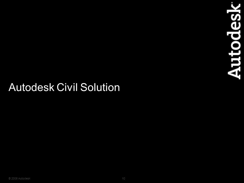© 2006 Autodesk10 Autodesk Civil Solution