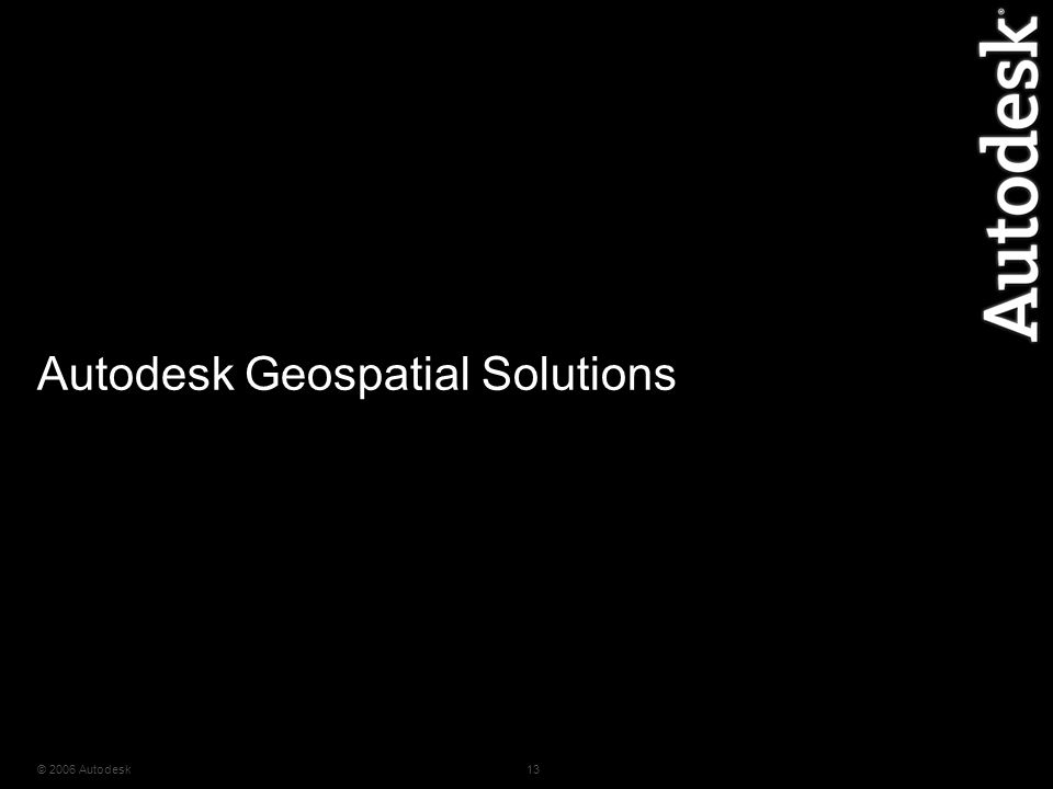 © 2006 Autodesk13 Autodesk Geospatial Solutions