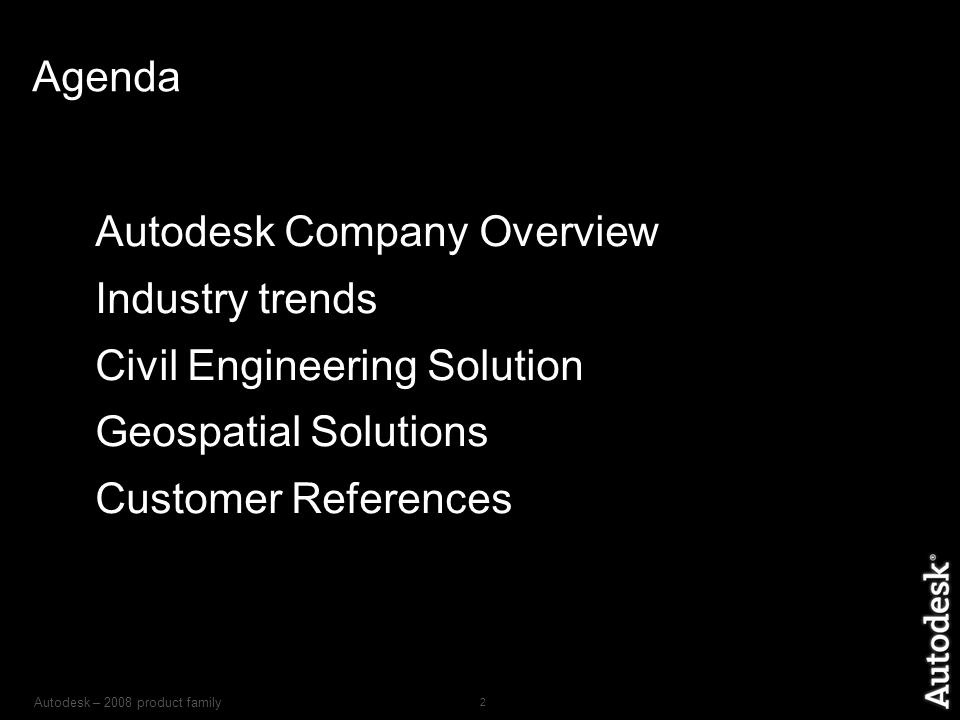 Autodesk – 2008 product family 2 Agenda Autodesk Company Overview Industry trends Civil Engineering Solution Geospatial Solutions Customer References