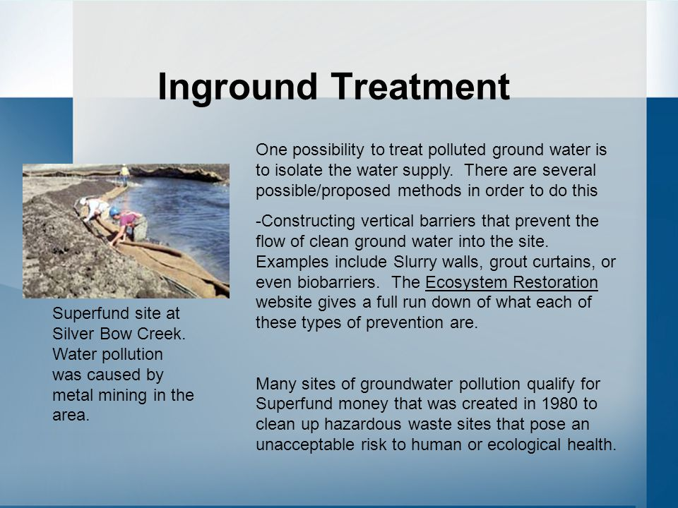Inground Treatment One possibility to treat polluted ground water is to isolate the water supply.