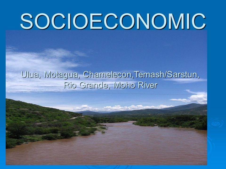 SOCIOECONOMIC UluaMotaguaChameleconTemash/Sarstun Rio Grande Mojo River Ulua, Motagua, Chamelecon,Temash/Sarstun, Rio Grande, Moho River