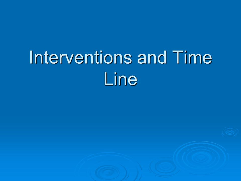 Interventions and Time Line