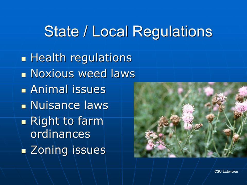 State / Local Regulations Health regulations Health regulations Noxious weed laws Noxious weed laws Animal issues Animal issues Nuisance laws Nuisance laws Right to farm ordinances Right to farm ordinances Zoning issues Zoning issues CSU Extension