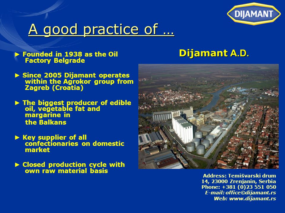 Dijamant A.D. ► Founded in 1938 as the Oil Factory Belgrade ► Since 2005 Dijamant operates within the Agrokor group from Zagreb (Croatia) ► The bigges