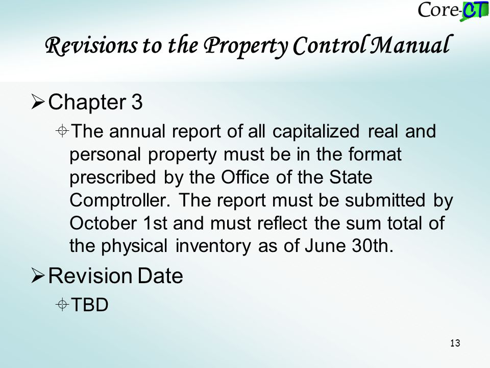 13 Revisions to the Property Control Manual  Chapter 3  The annual report of all capitalized real and personal property must be in the format prescr