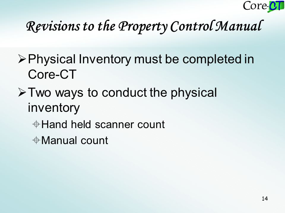 14  Physical Inventory must be completed in Core-CT  Two ways to conduct the physical inventory  Hand held scanner count  Manual count Revisions t