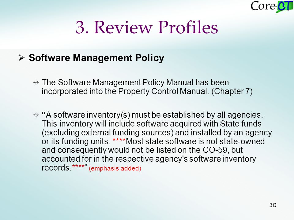 30 3. Review Profiles  Software Management Policy  The Software Management Policy Manual has been incorporated into the Property Control Manual. (Ch