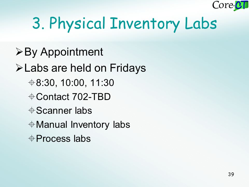 39 3. Physical Inventory Labs  By Appointment  Labs are held on Fridays  8:30, 10:00, 11:30  Contact 702-TBD  Scanner labs  Manual Inventory lab