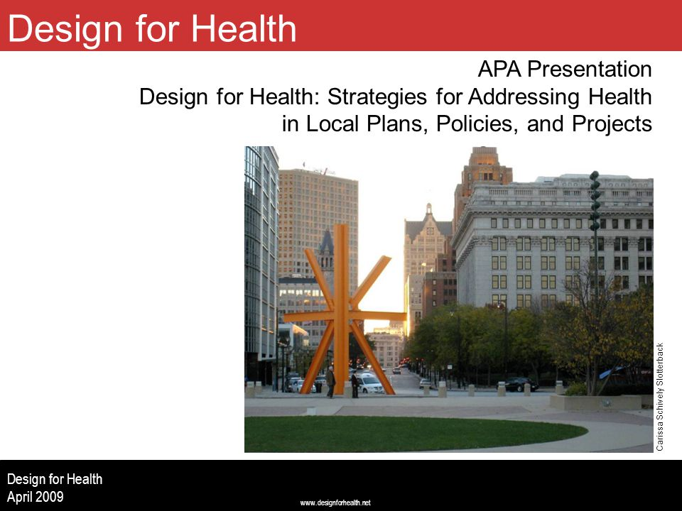 www.designforhealth.net Design for Health April 2009 APA Presentation Design for Health: Strategies for Addressing Health in Local Plans, Policies, an