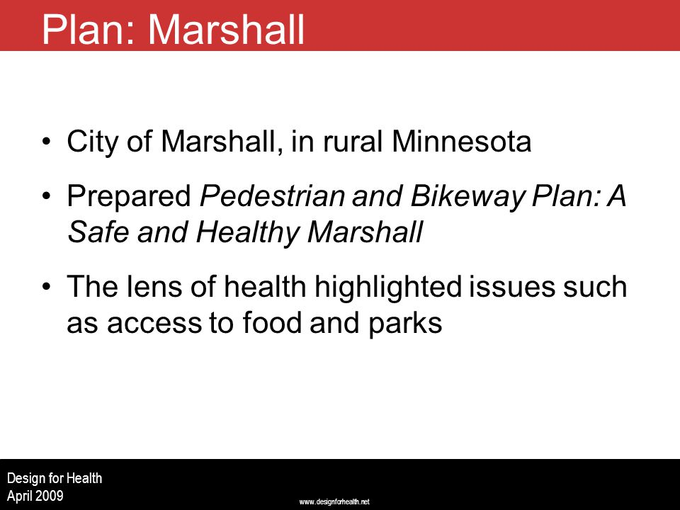 www.designforhealth.net Design for Health April 2009 Plan: Marshall City of Marshall, in rural Minnesota Prepared Pedestrian and Bikeway Plan: A Safe