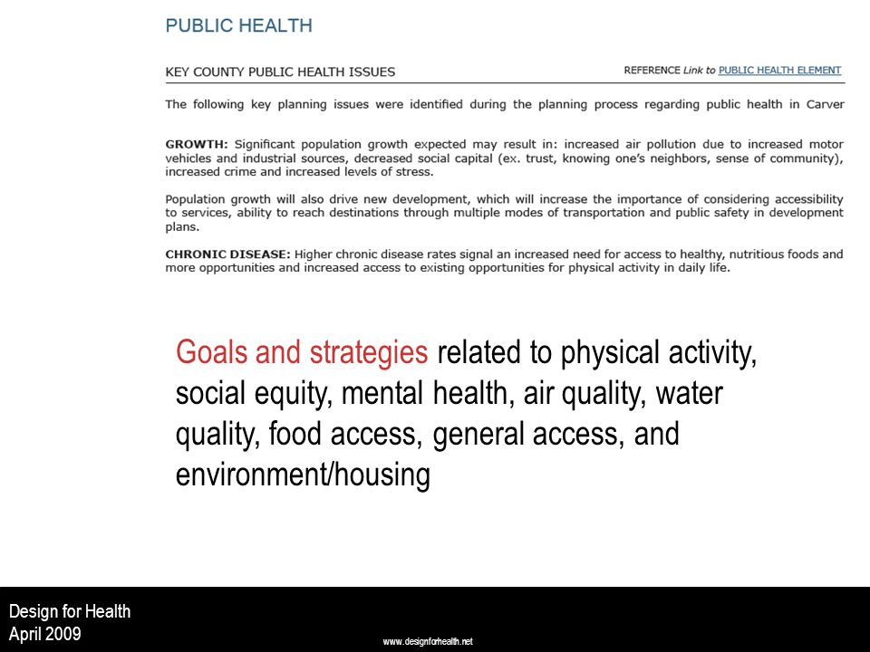 www.designforhealth.net Design for Health April 2009 Goals and strategies related to physical activity, social equity, mental health, air quality, water quality, food access, general access, and environment/housing