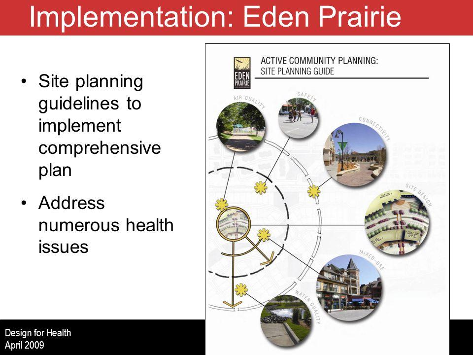 www.designforhealth.net Design for Health April 2009 Implementation: Eden Prairie Site planning guidelines to implement comprehensive plan Address numerous health issues