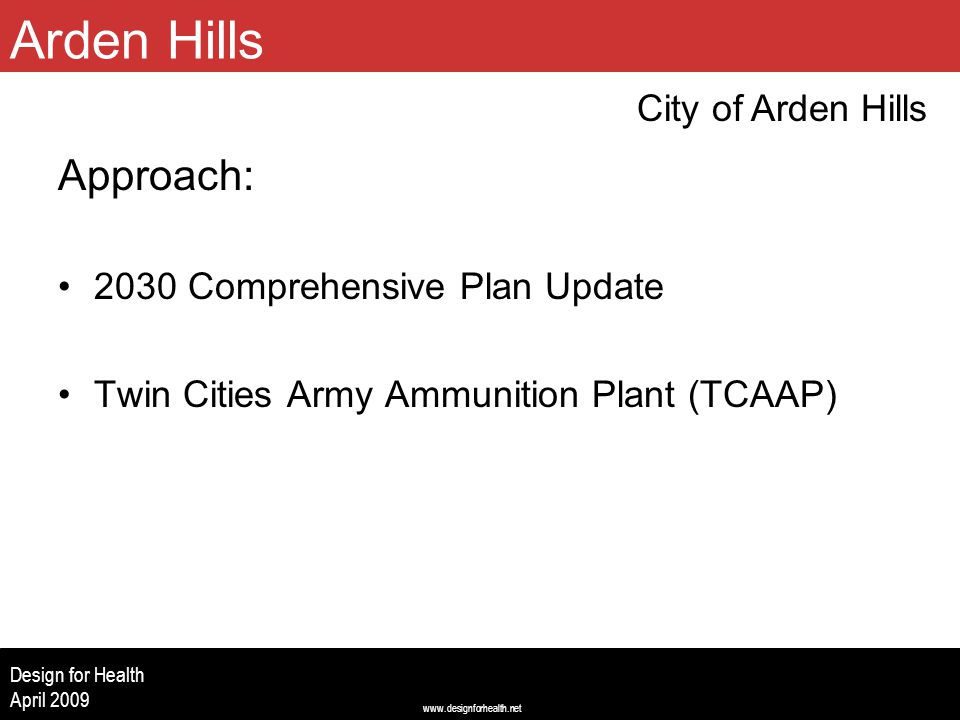 www.designforhealth.net Design for Health April 2009 Approach: 2030 Comprehensive Plan Update Twin Cities Army Ammunition Plant (TCAAP) City of Arden