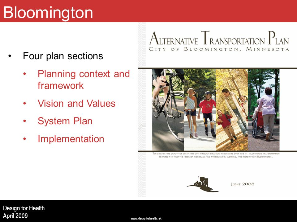 www.designforhealth.net Design for Health April 2009 Bloomington Four plan sections Planning context and framework Vision and Values System Plan Imple