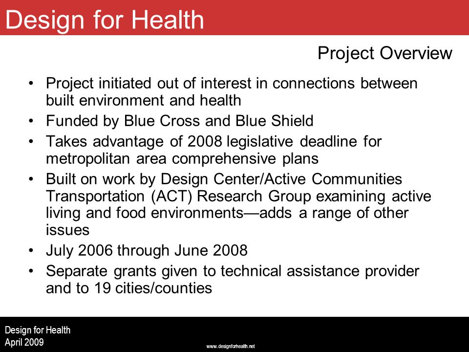 www.designforhealth.net Design for Health April 2009 Project initiated out of interest in connections between built environment and health Funded by B