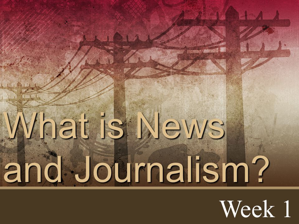 What is News and Journalism Week 1