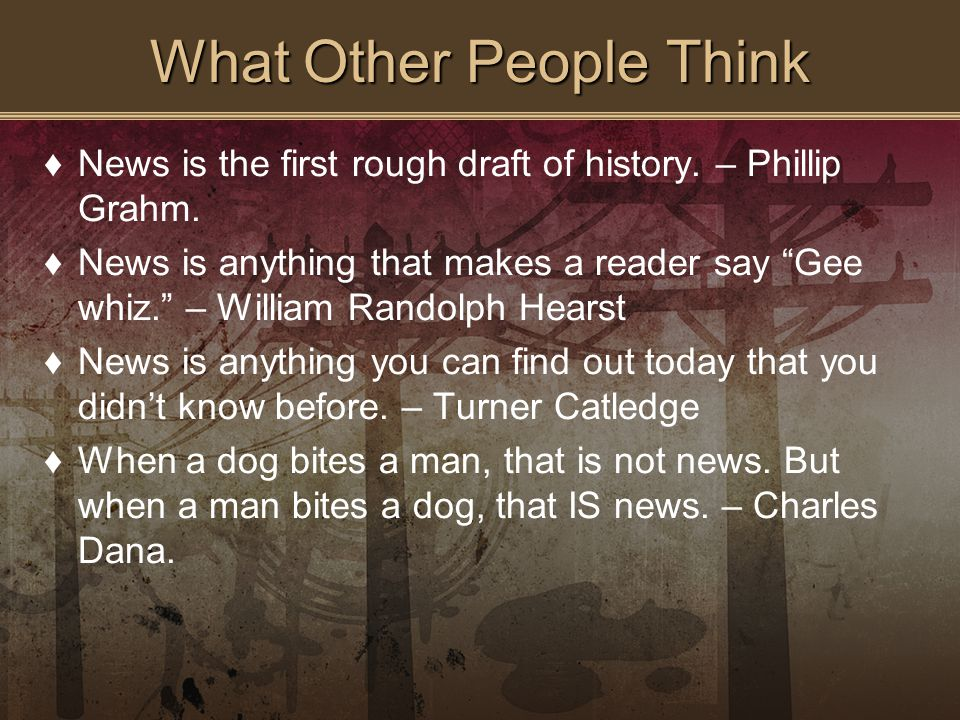 What Other People Think ♦News is the first rough draft of history.
