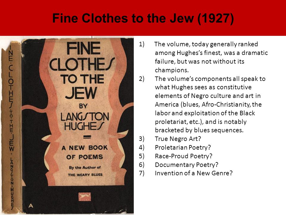 Fine Clothes to the Jew (1927) 1) The volume, today generally ranked among Hughes's finest, was a dramatic failure, but was not without its champions.