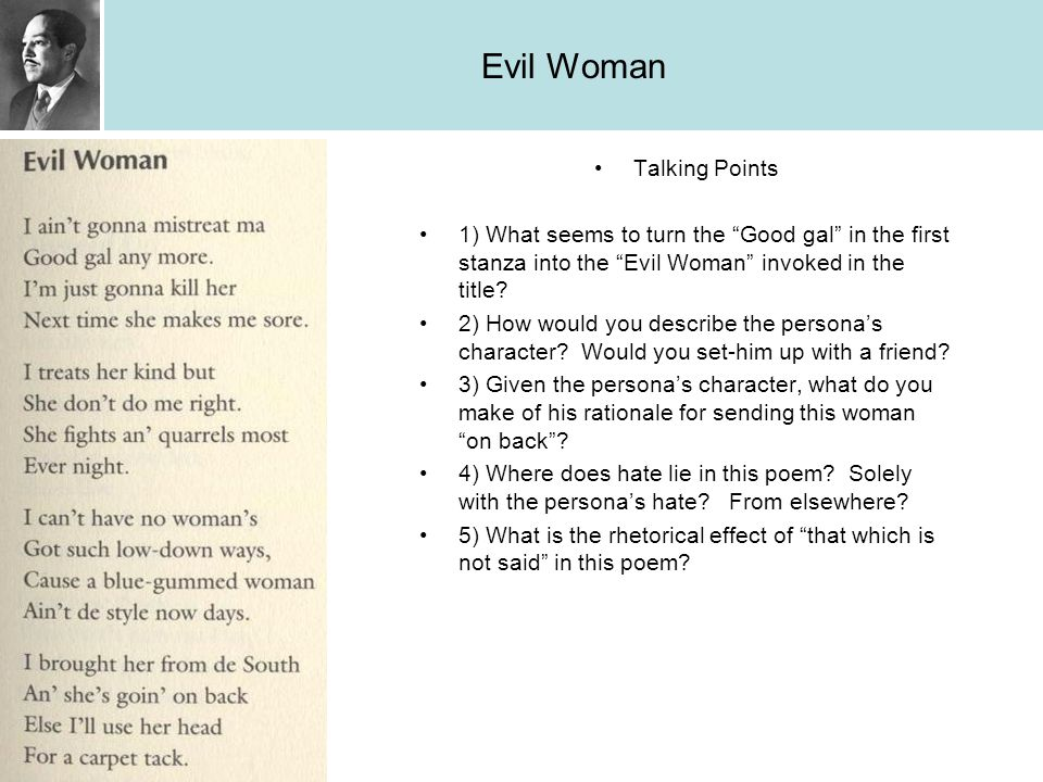 """Evil Woman Talking Points 1) What seems to turn the """"Good gal"""" in the first stanza into the """"Evil Woman"""" invoked in the title? 2) How would you descri"""