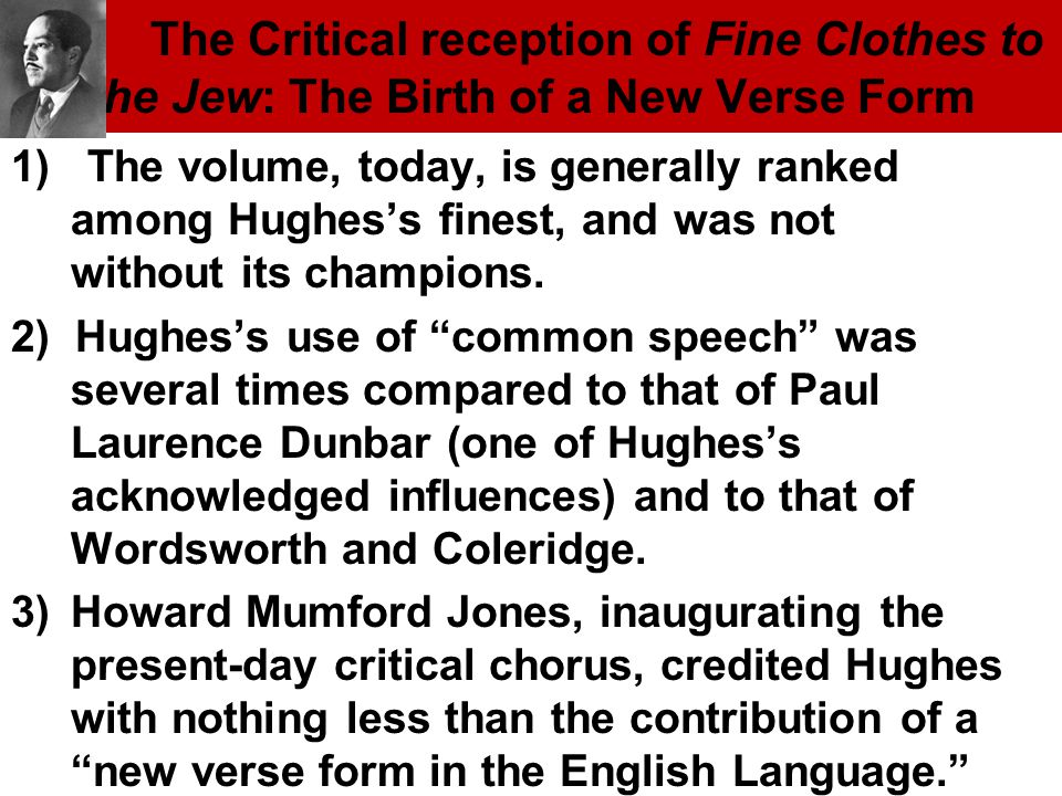 The Critical reception of Fine Clothes to the Jew: The Birth of a New Verse Form 1) The volume, today, is generally ranked among Hughes's finest, and