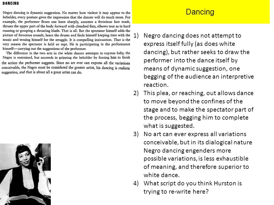 Dancing 1)Negro dancing does not attempt to express itself fully (as does white dancing), but rather seeks to draw the performer into the dance itself