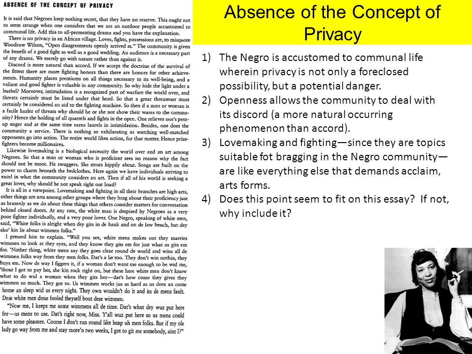 Absence of the Concept of Privacy 1)The Negro is accustomed to communal life wherein privacy is not only a foreclosed possibility, but a potential dan