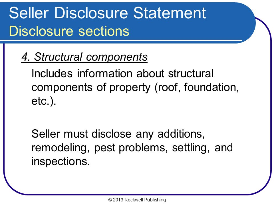 © 2013 Rockwell Publishing Seller Disclosure Statement Disclosure sections 4. Structural components Includes information about structural components o