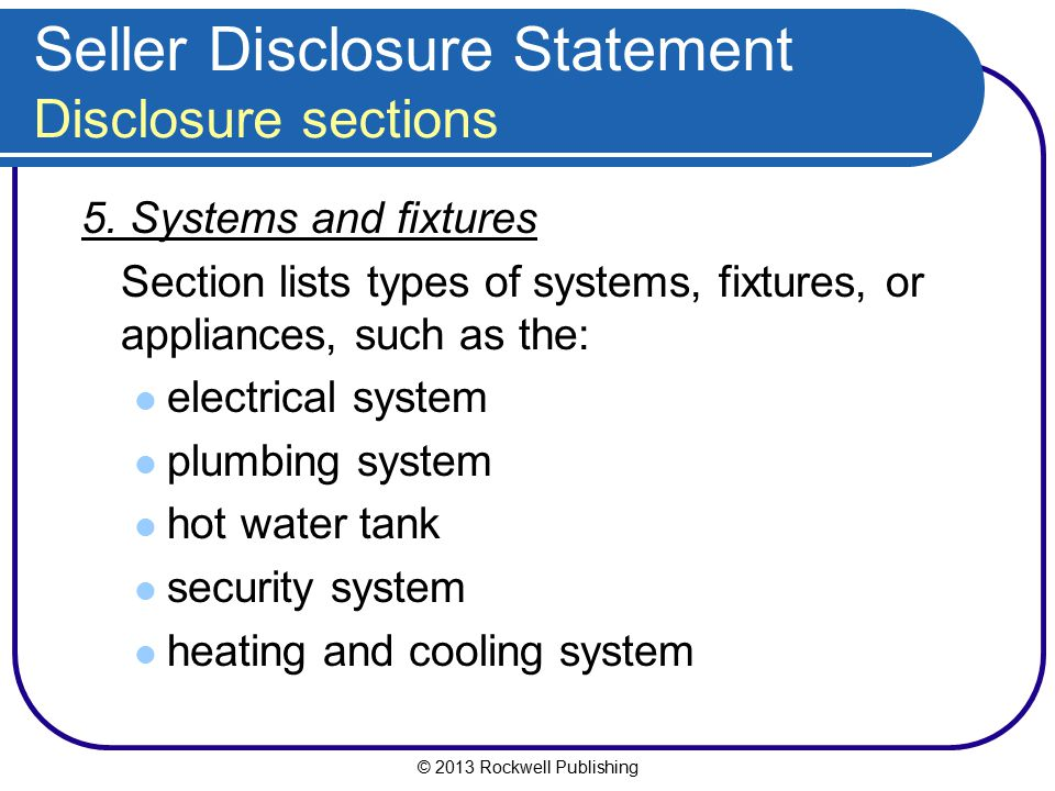 © 2013 Rockwell Publishing Seller Disclosure Statement Disclosure sections 5. Systems and fixtures Section lists types of systems, fixtures, or applia