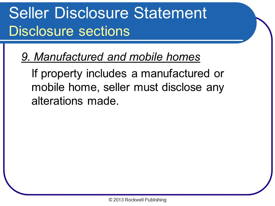 © 2013 Rockwell Publishing Seller Disclosure Statement Disclosure sections 9. Manufactured and mobile homes If property includes a manufactured or mob