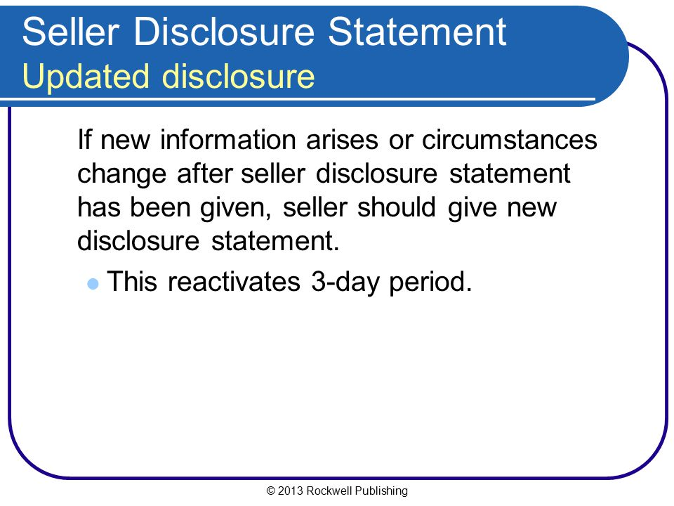 © 2013 Rockwell Publishing Seller Disclosure Statement Updated disclosure If new information arises or circumstances change after seller disclosure st