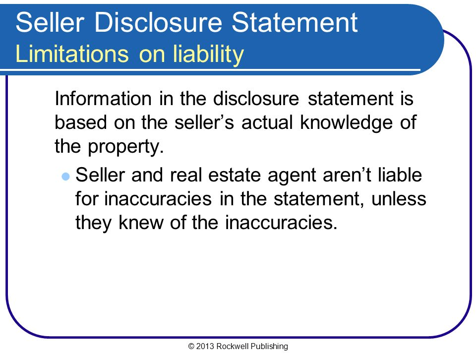 © 2013 Rockwell Publishing Seller Disclosure Statement Limitations on liability Information in the disclosure statement is based on the seller's actua