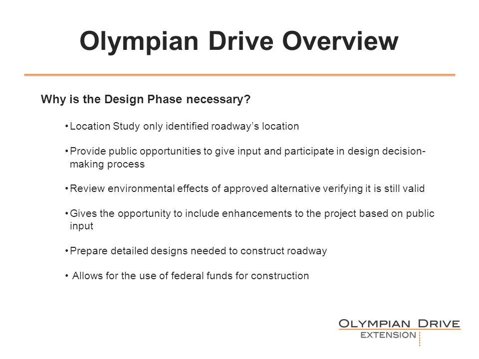 Olympian Drive Overview Why is the Design Phase necessary.