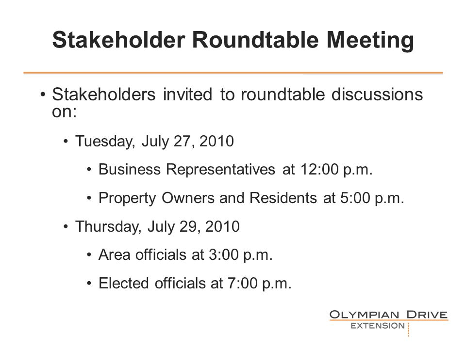 Stakeholder Roundtable Meeting Stakeholders invited to roundtable discussions on: Tuesday, July 27, 2010 Business Representatives at 12:00 p.m.