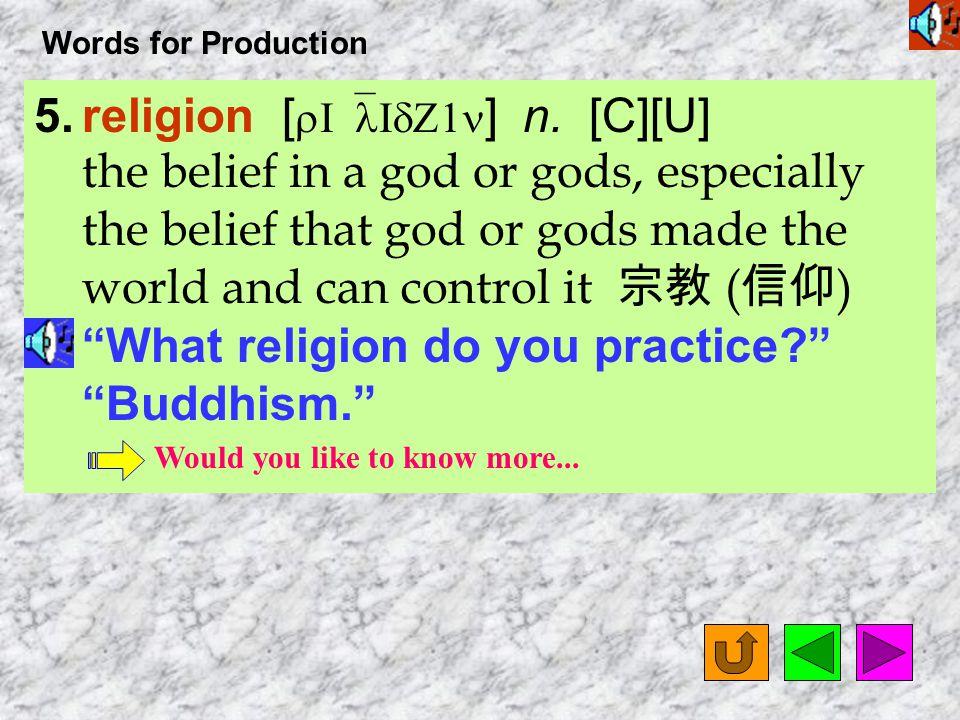 Words for Production 5.religion [ rI`lIdZ1n ] n.