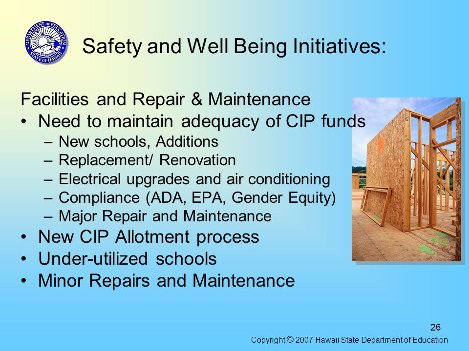 26 Safety and Well Being Initiatives: Facilities and Repair & Maintenance Need to maintain adequacy of CIP funds –New schools, Additions –Replacement/