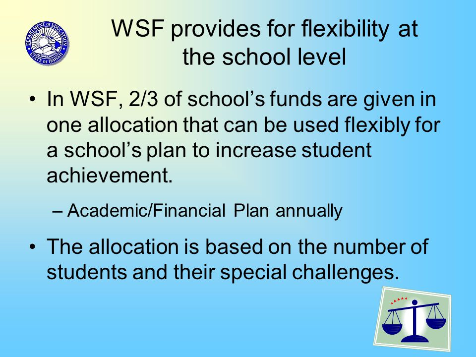 43 WSF provides for flexibility at the school level In WSF, 2/3 of school's funds are given in one allocation that can be used flexibly for a school's