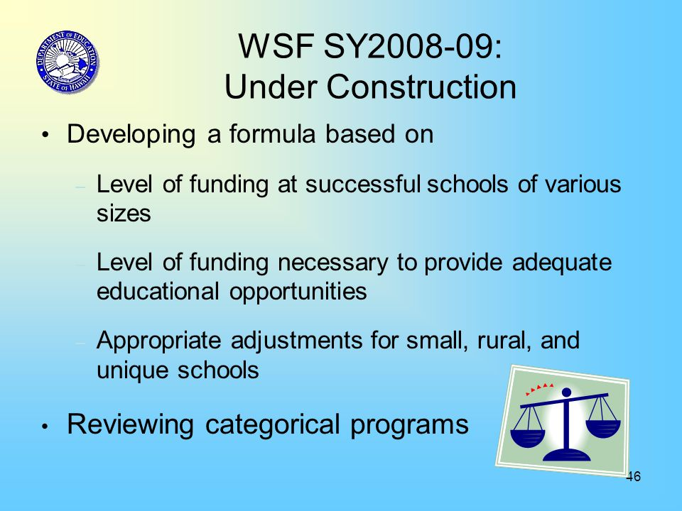 46 WSF SY2008-09: Under Construction Developing a formula based on – Level of funding at successful schools of various sizes – Level of funding necess