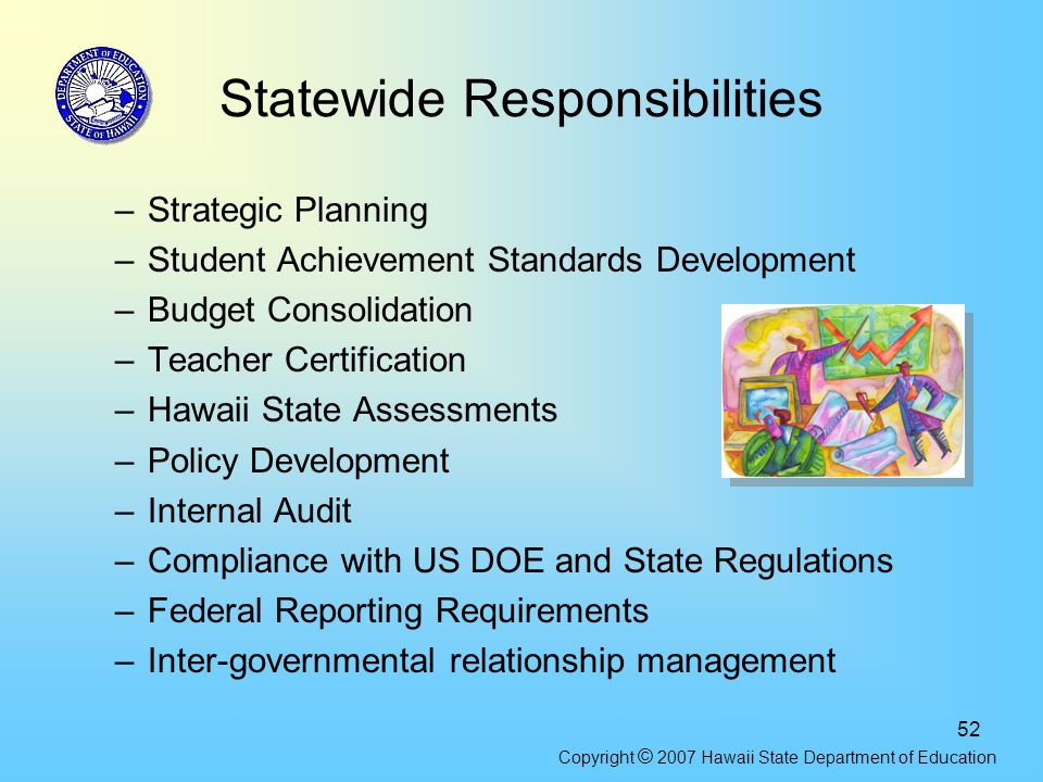 52 Statewide Responsibilities –Strategic Planning –Student Achievement Standards Development –Budget Consolidation –Teacher Certification –Hawaii Stat
