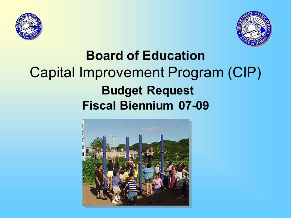 Board of Education Capital Improvement Program (CIP) Budget Request Fiscal Biennium 07-09