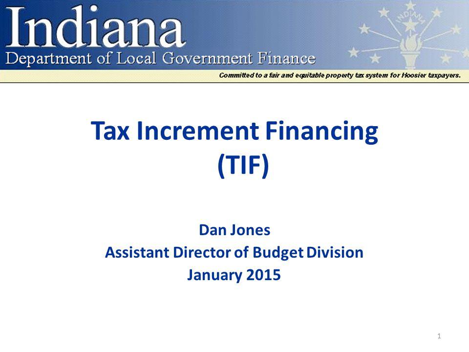 Tax Increment Financing (TIF) Dan Jones Assistant Director of Budget Division January 2015 1