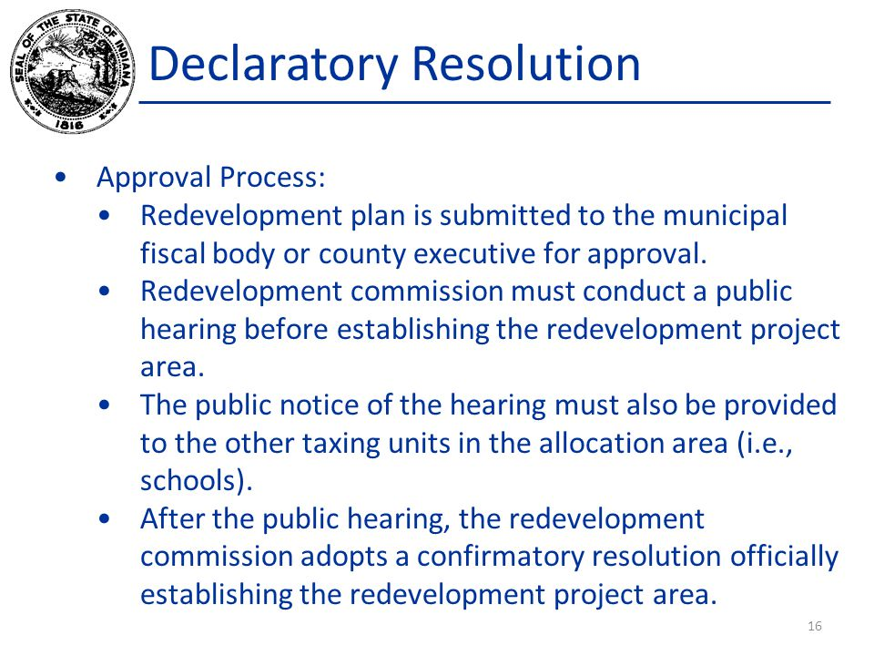 Declaratory Resolution Approval Process: Redevelopment plan is submitted to the municipal fiscal body or county executive for approval. Redevelopment