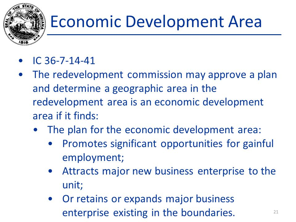 Economic Development Area IC 36-7-14-41 The redevelopment commission may approve a plan and determine a geographic area in the redevelopment area is a