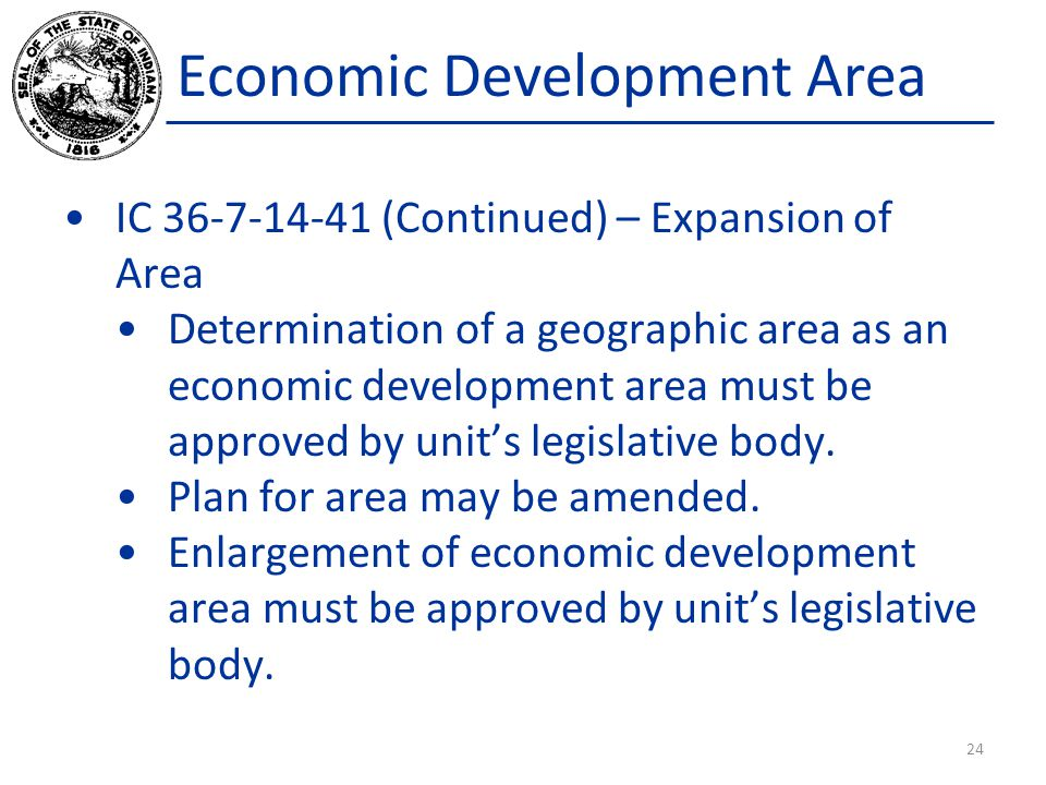Economic Development Area IC 36-7-14-41 (Continued) – Expansion of Area Determination of a geographic area as an economic development area must be app