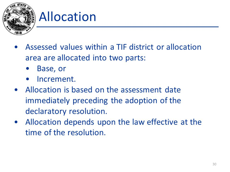 Allocation Assessed values within a TIF district or allocation area are allocated into two parts: Base, or Increment. Allocation is based on the asses