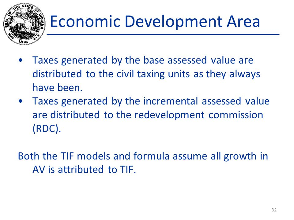 Economic Development Area Taxes generated by the base assessed value are distributed to the civil taxing units as they always have been. Taxes generat
