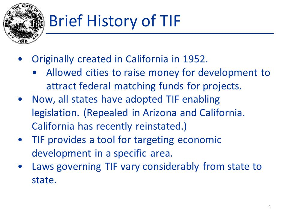 Brief History of TIF Originally created in California in 1952. Allowed cities to raise money for development to attract federal matching funds for pro