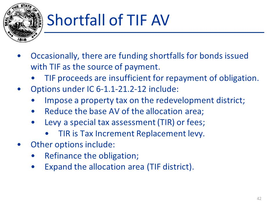 Shortfall of TIF AV Occasionally, there are funding shortfalls for bonds issued with TIF as the source of payment. TIF proceeds are insufficient for r