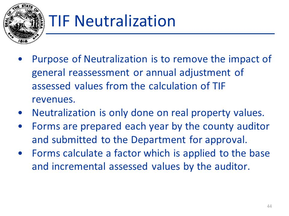 TIF Neutralization Purpose of Neutralization is to remove the impact of general reassessment or annual adjustment of assessed values from the calculat