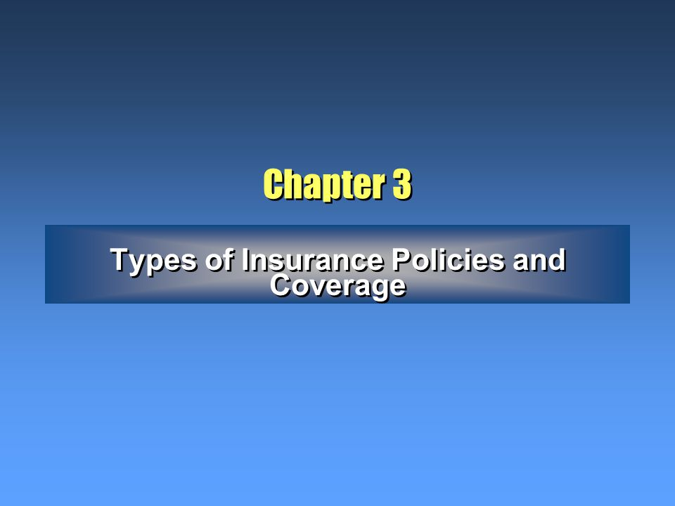 Chapter 3 Types of Insurance Policies and Coverage